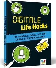 Digitale Life Hacks - 123 geniale Ideen, die das Leben leich